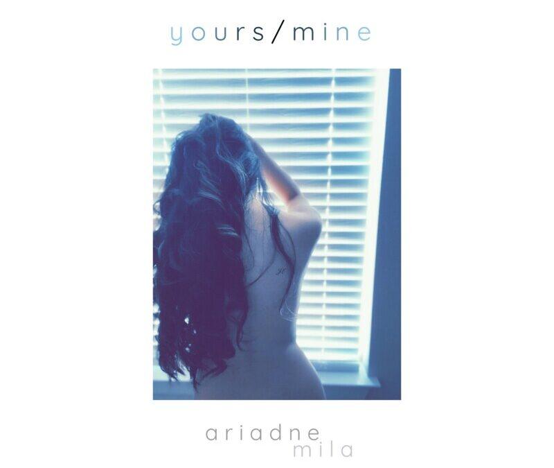 ariadne mila – yours / mine