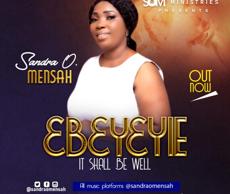 Sandra O.. Mensah – Ebeyeyie(It Shall Be Well)
