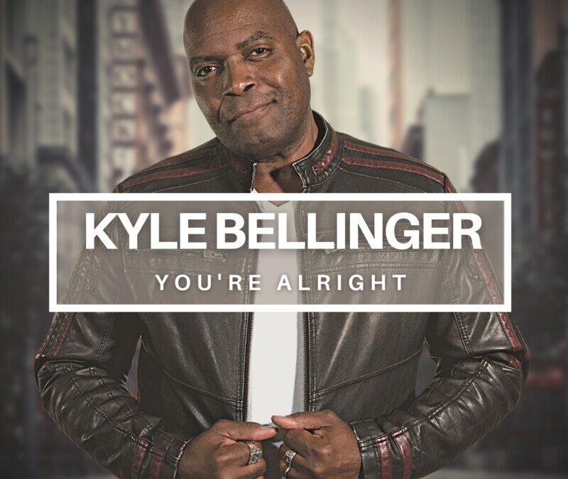Kyle Bellinger – You're Alright