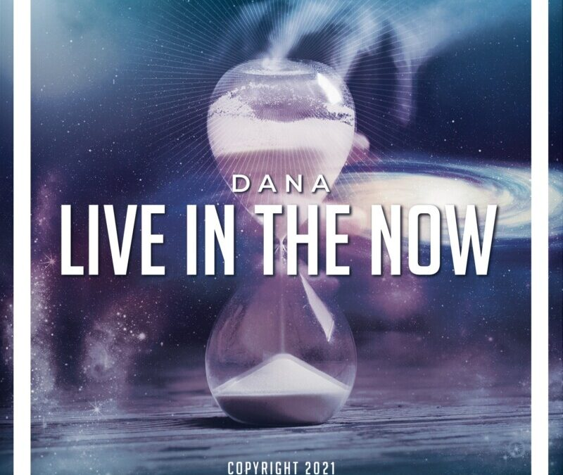 Dana – Live in the Now